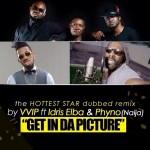 Get in da Picture (Selfie Remix) (ft. Phyno &Idris Elba)