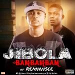 Jibola ft Reminisce – BamBamBam