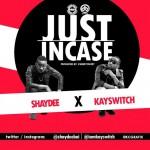 Shaydee x KaySwitch – Just Incase