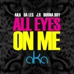 Video: AKA ft. Burna Boy, JR & Da L.E.S – All Eyes On Me