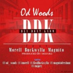 OD Woods ft. Morell, Buckwyla, Magnito – Dey Don't Know (DDK)