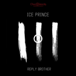 Ice Prince ft. Nosa & Milli – Reply Brother