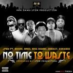 JFem  ft. Danagog, B-Red, Sina Rambo, Deekay & Shank – No Time To Waste