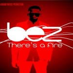Bez – There's A Fire
