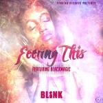 Blink  ft. BlackMagic – Feeling It