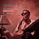 Drew ft. Ebenezer Obey – Aimasiko