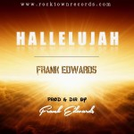Video : Frank Edwards – Hallelujah