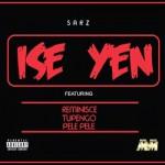 Sarz ft. Reminisce, PelePele & Tupengo – Ise Yen