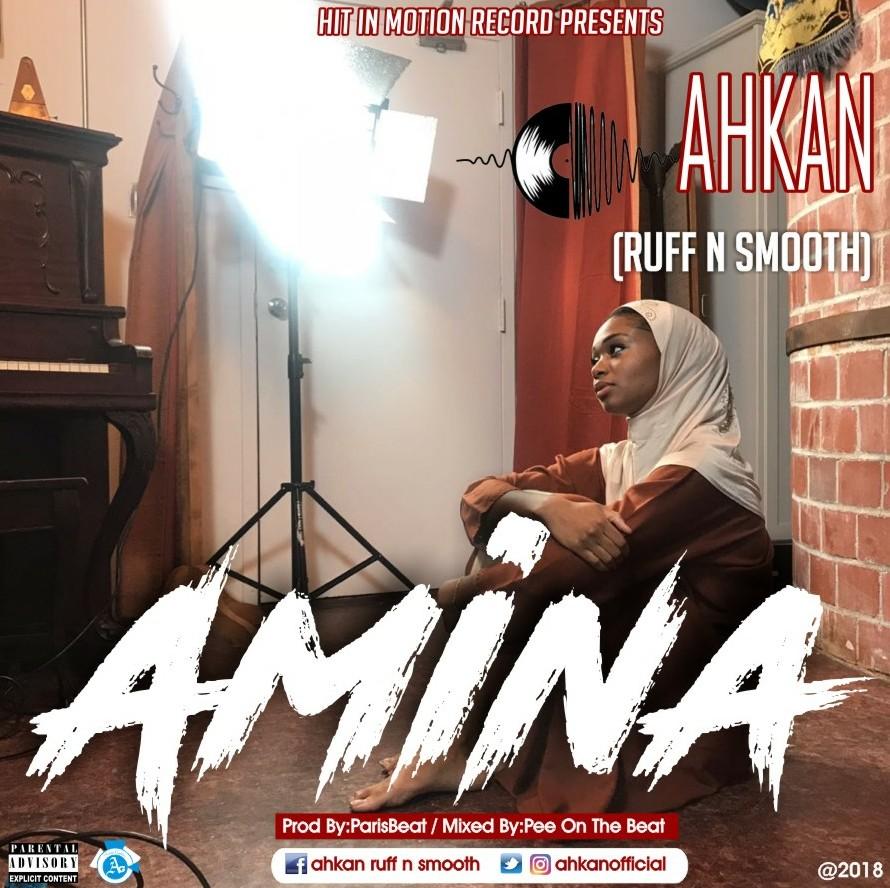 Ahkan (Ruff N Smooth) – Amina (Prod. by Parisbeatz)