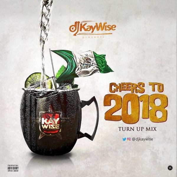 DJ Kaywise – Cheers To 2018 (Tha Mixtape)