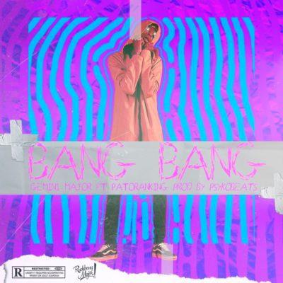 Gemini Major ft. Patoranking – Bang Bang