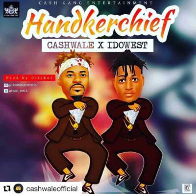 VIDEO: Cashwale ft. Idowest – Handkerchief