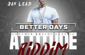 Jah Lead – Better Days (Attitude Riddim) (Prod. by BrainyBeatz)