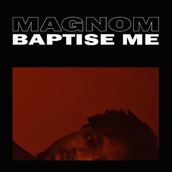 Magnom – Baptise Me