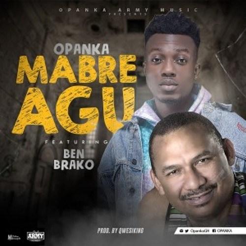 Opanka ft. Ben Brako – Mabre Agu (Prod. by Qwesi King)