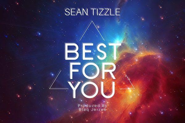 Sean Tizzle – Best For You (Prod. Blaq Jerzee)
