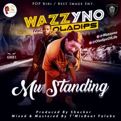 Wazzyno ft. Oladips – Mu Standing