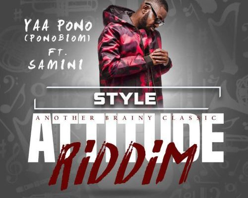 Yaa Pono ft. Samini – Style (Attitude Riddim)