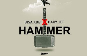 Bisa Kdei ft. Baby Jet – Hammer (Prod. Guilty Beatz)