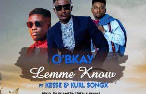 O'Bkay ft. Kesse & Kurl Songx – Lemme Know
