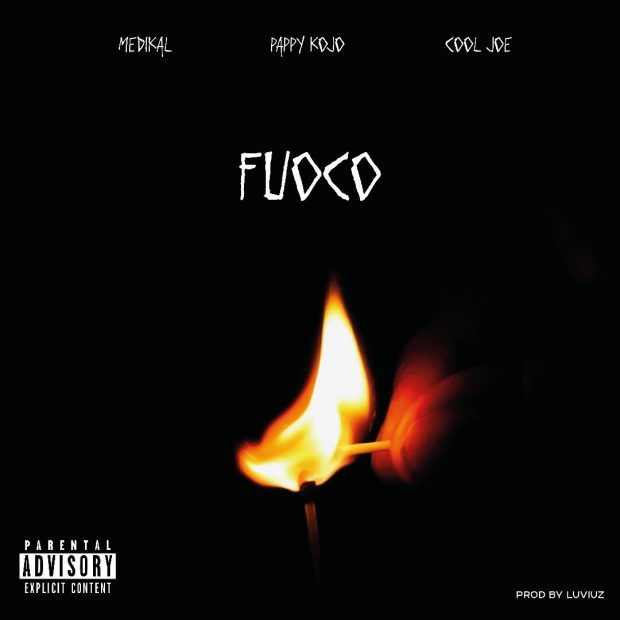 Pappy Kojo ft. Medikal & Cool Joe – Fuoco (Prod. By LuviUz)