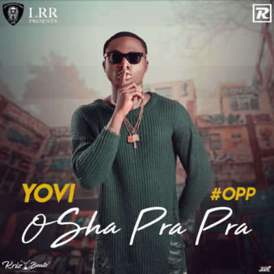 Yovi – Osha Pra Pra (Prod by Krizbeatz)