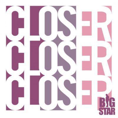 Big Star – Closer