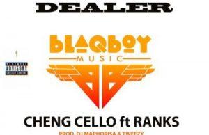 Cheng Cello ft. Ranks – Dealer (Prod. DJ Maphorisa & Tweezy)