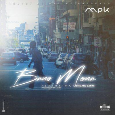 MPK ft. Lastee & Zakwe – Bano Mona
