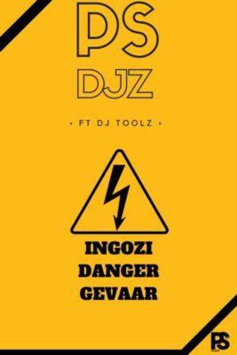 PS Djz ft. DJ Toolz – Ingozi Danger Gevaar