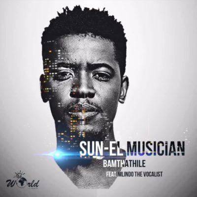 Sun-EL Musician ft. Mlindo The Vocalist – Bamthathile