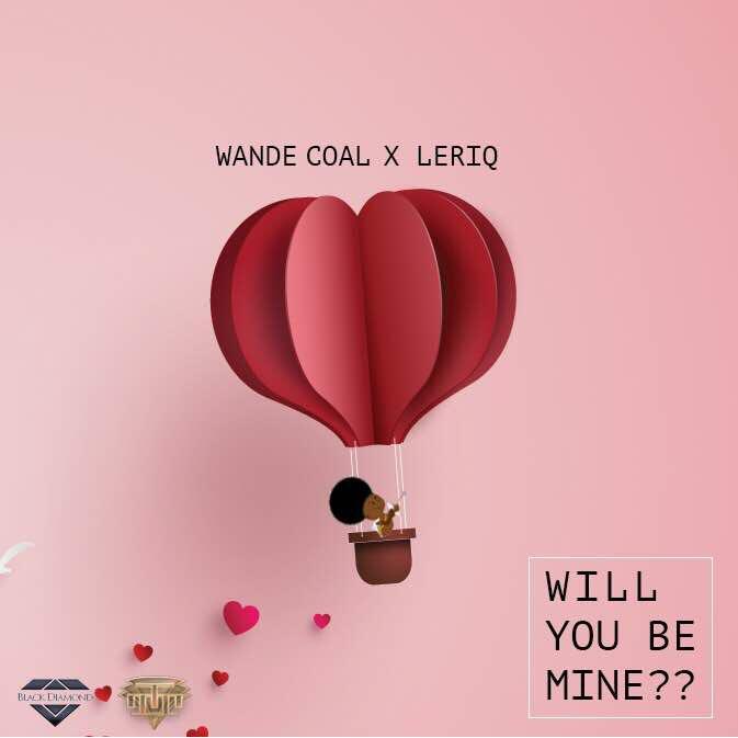 Wande Coal & LeriQ – Will You Be Mine?