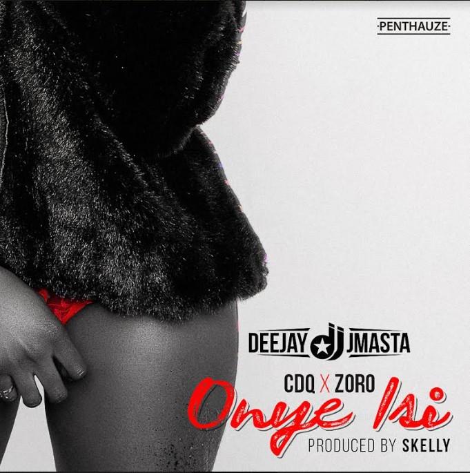 DeeJay J Masta ft. CDQ & Zoro – Onye Si