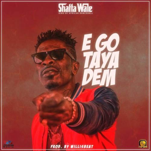 Shatta Wale – Ego Taya Dem