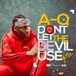 AQ – Don't Let The Devil Use You