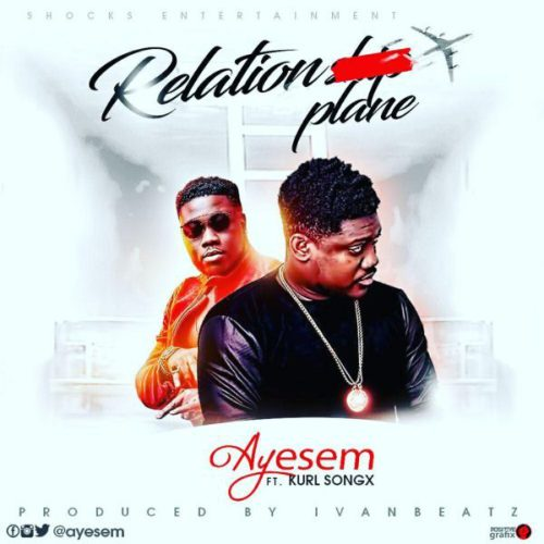Ayesem ft. Kurl Songx – Relationplane