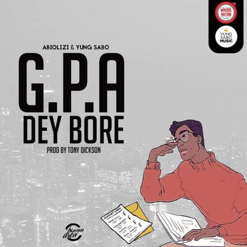 Abiolizi & Yung Sabo – G.P.A. Dey Bore (Prod. by Tony Dickson)
