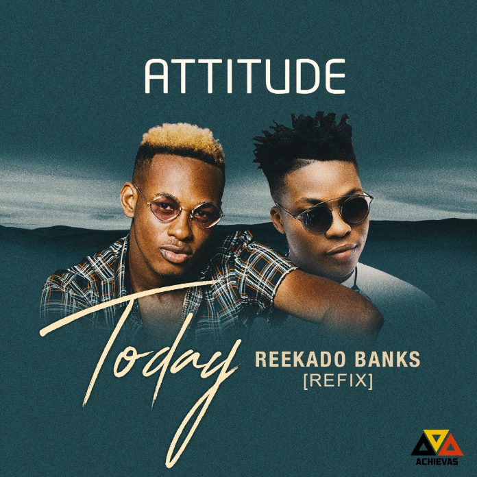 Attitude – Today (Reekado Banks Refix)