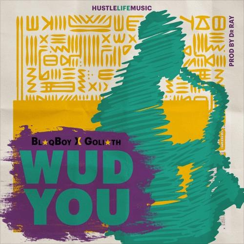 Blaqboy x Goliath – Wud You (Prod. By Dr. Ray Beat)