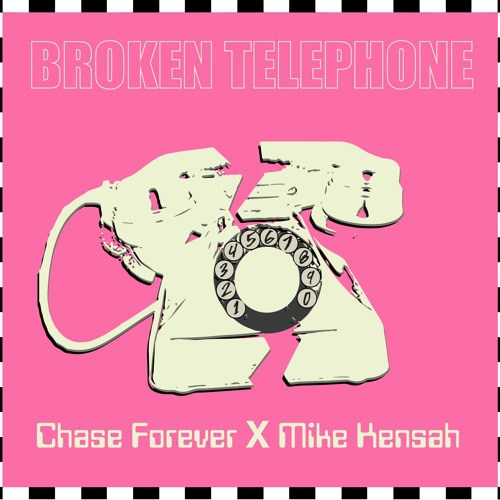 Chase Forever ft. Mike Kensah – Broken Telephone