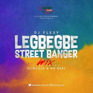 DJ Flexy ft. Slimcase & Mr Real - Legbegbe Street Banger Mix