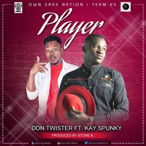 Don Twister ft Kay Spunky – Player (Prod. by Stone B)