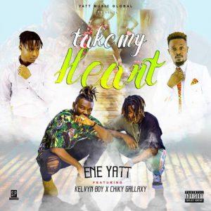 E.N.E Yatt ft Kelvyn Boy & Bra Chiky (Gallaxy) – Take My Heart (Prod. By Shotto Blinqx)