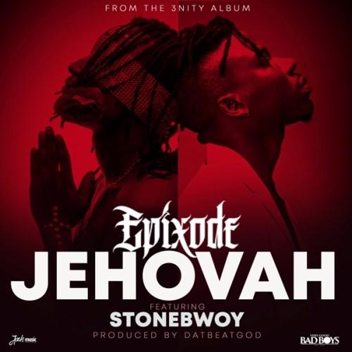 Epixode ft. Stonebwoy – Jehovah (Prod. by DatBeatGOD)