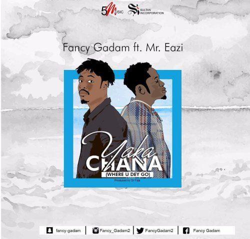 Fancy Gadam ft. Mr. Eazi – Yakachana (Where U Dey Go) (Prod. by Dr. Fiza)