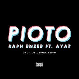 Raph Enzee ft Ayat – Pioto (Prod. by Drumnayshin)