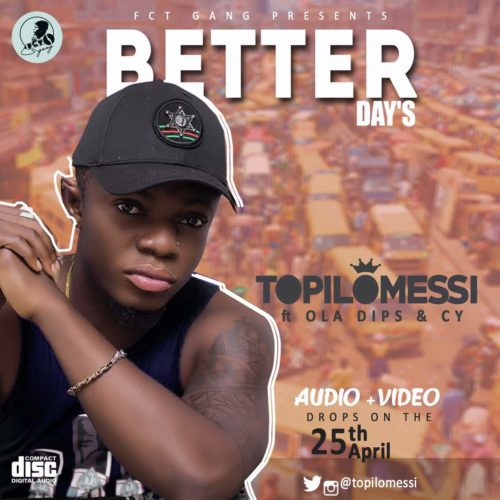 Topilomessi ft. Oladips & CY – Better Days (Audio & Video)