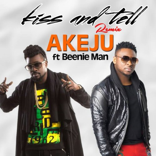Akeju ft. Beenie Man – Kiss & Tell (Remix)