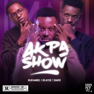 Kojo Manuel ft. Kojo Cue & Shaker – Akpa Show