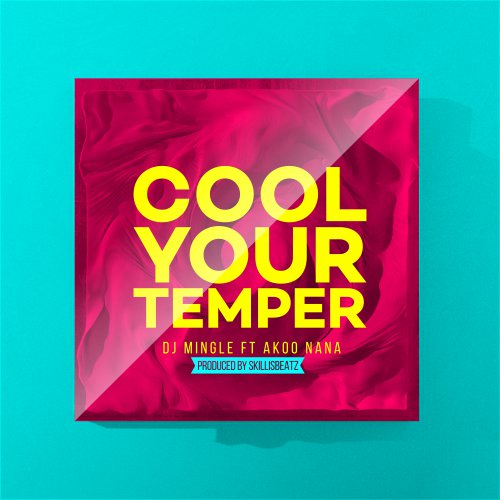 DJ Mingle ft. Akoo Nana – Cool Your Temper